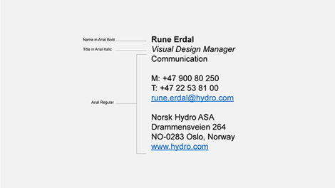 Name in Arial Bold, Title in Arial Italic, Rest in Arial regular. Rest is Department or unit, phone numbers, e-mail address, legal name of entity, physical address and web address.
